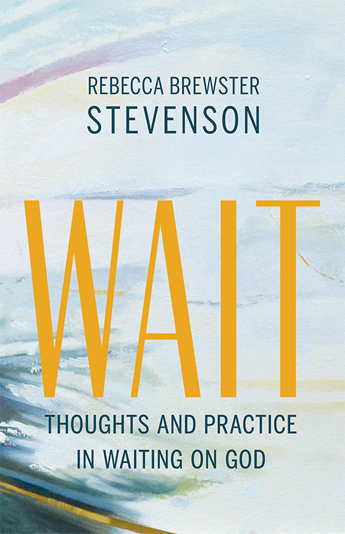 WAIT: Thoughts and Practice in Waiting on God